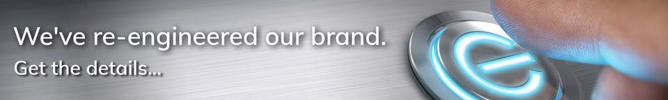 We've re-engineered our brand. Get the details...
